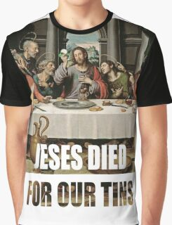 Jesus Died for our tins Graphic T-Shirt