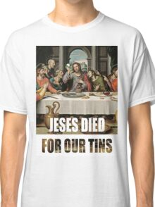 Jesus Died for our tins Classic T-Shirt