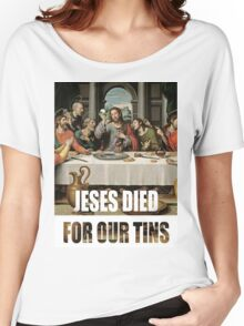 Jesus Died for our tins Women's Relaxed Fit T-Shirt