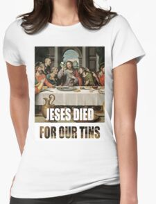 Jesus Died for our tins Womens Fitted T-Shirt