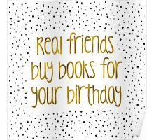 Real friends buy books for your birthday (B&G) Poster