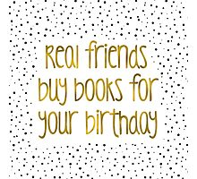 Real friends buy books for your birthday (B&G) Photographic Print