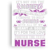 It's for the love forever the title Nurse Canvas Print