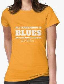 all i care about is blues and like maybe 3 people and beer Womens Fitted T-Shirt