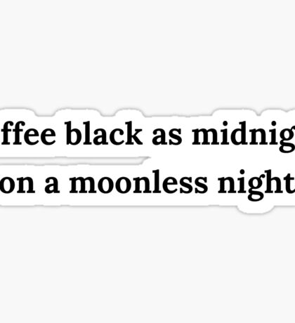 coffee black as midnight on a moonless night Sticker