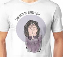 Stop With The Narcissism  Unisex T-Shirt