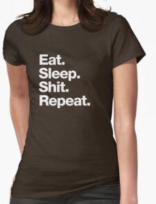Eat. Sleep. Shit. Repeat. Womens Fitted T-Shirt