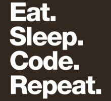 Eat. Sleep. Code. Repeat. by squidgun