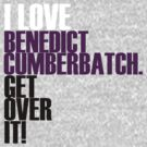 I love Benedict Cumberbatch get over it! by morigirl