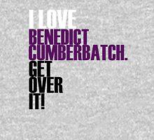 I love Benedict Cumberbatch get over it! Unisex T-Shirt