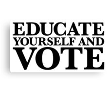 Educate yourself and VOTE Canvas Print