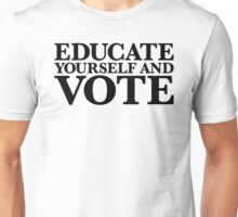 Educate yourself and VOTE Unisex T-Shirt