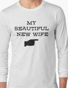my beautiful new wife Long Sleeve T-Shirt