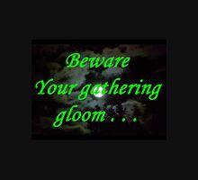 Beware Your Gathering Gloom Unisex T-Shirt