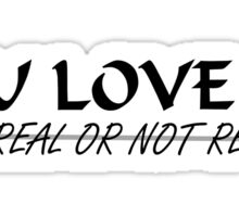 You Love Me, Real or Not Real? - Hungergames mockingjay part 2 Sticker