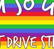 I'm So Gay I Can't Drive Straight Sticker