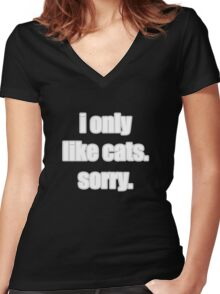 I only like cats Women's Fitted V-Neck T-Shirt