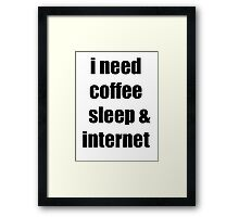 coffee, sleep & internet  Framed Print