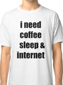 coffee, sleep & internet  Classic T-Shirt