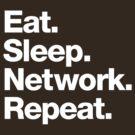 Eat. Sleep. Network. Repeat. by squidgun