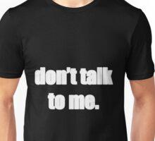 Don't talk to me Unisex T-Shirt