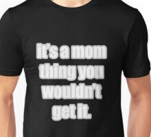 It's a mom thing Unisex T-Shirt