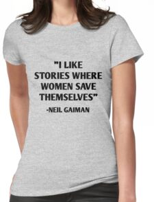 I like stories where women save themselves - neil gaiman quotes Womens Fitted T-Shirt