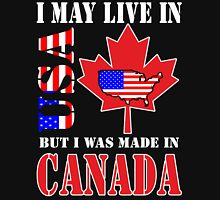 I MAY LIVE IN USA BUT I WAS MADE IN CANADA Unisex T-Shirt