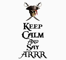 Keep Calm And Say ARRR Unisex T-Shirt