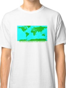 THE WORLD'S GREATEST PLANET ON EARTH Classic T-Shirt
