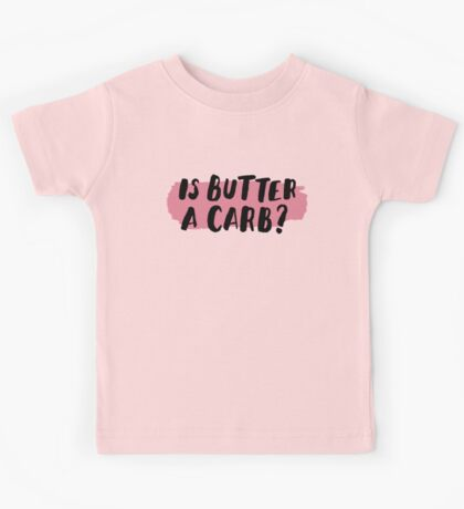 Is Butter A Carb? Kids Tee