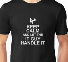 KEEP CALM AND LET THE IT GUY HANDLE IT Unisex T-Shirt
