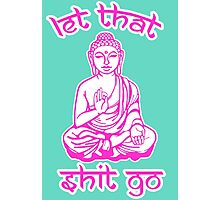 Let That Shit Go Mantra Photographic Print