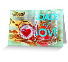 LOADS of LOVE Greeting Card