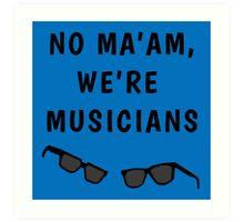 "Blues Borthers: ""No Ma'am ,We're Musicians"" Art Print"