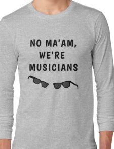"Blues Borthers: ""No Ma'am ,We're Musicians"" Long Sleeve T-Shirt"