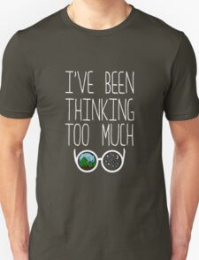I've Been Thinking Too Much Unisex T-Shirt