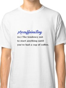 procaffeinating coffee procrastination caffeine Classic T-Shirt