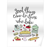 """""""Good Things Come to Those Who Bake"""" Poster"""