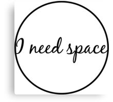 i need space Canvas Print