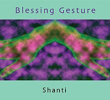 Shanti (Blessing) Mudra (2008) by Infinite Path  Creations
