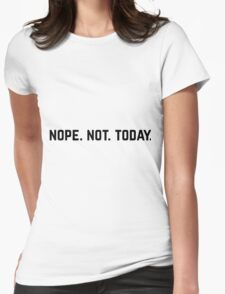 nope.not.today Womens Fitted T-Shirt