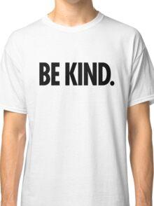 Be Kind - Bold Black Type Classic T-Shirt