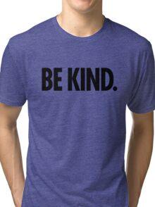 Be Kind - Bold Black Type Tri-blend T-Shirt