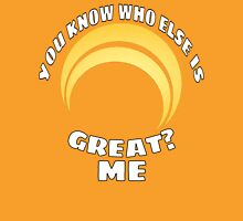 You Know Who Else is Great? Me Unisex T-Shirt