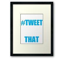 #TWEET THAT Framed Print