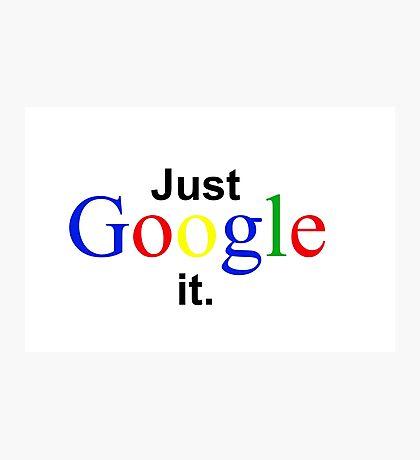 Just Google it Photographic Print