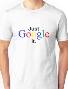 Just Google it Unisex T-Shirt