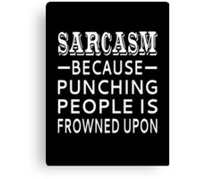 Sarcasm Because Punching People Is Frowned Upon Canvas Print