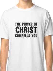 The Exorcist Quote Horror Movie Film The Power of Christ compells you Classic T-Shirt